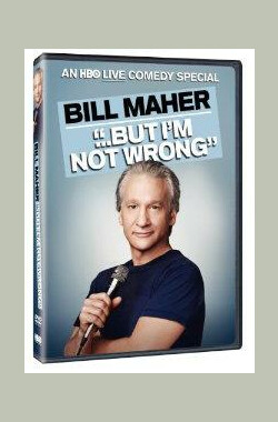 Bill Maher... But I'm Not Wrong (2010)