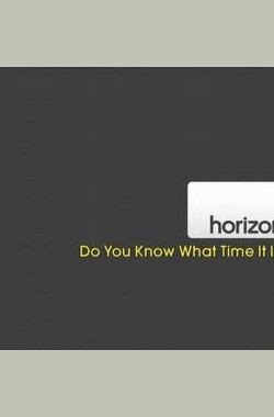 BBC 地平线系列:时空谜团 BBC Horizon : Do You Know What Time It Is? (2008)