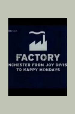 Factory: Manchester from Joy Division to Happy Mondays (2007)