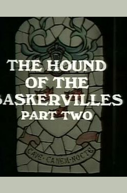 巴斯克维尔猎犬(下集) The Hound of the Baskervilles: Part 2