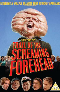 尖叫的额头 Trail of the Screaming Forehead (2007)