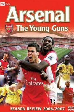 阿森纳:年轻枪手 - 2006/2007赛季回顾 Arsenal: The Young Guns - Season Review 2006/2007 (2007)