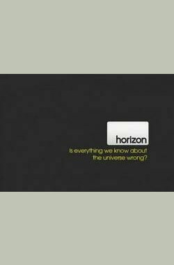 BBC 是否错识了宇宙 BBC Horizon : Is Everything We Know About the Universe Wrong? (2010)