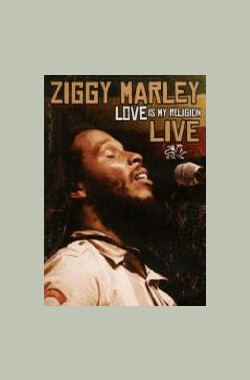 Ziggy Marley Love Is My Religion Live (2008)