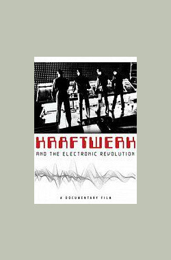 发电站与电子乐革命 Kraftwerk and the Electronic Revolution (2008)