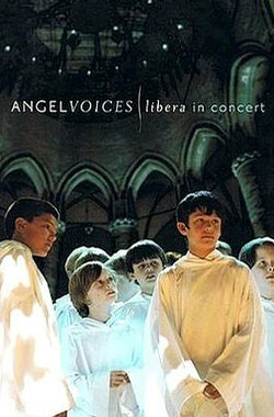天使之声--libera 童声合唱团 Angel Voices: Libera in Concert (2007) (2007)