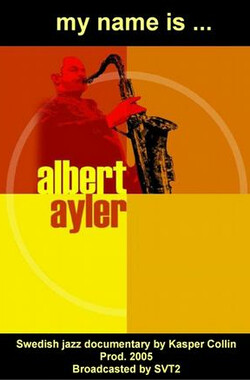 My Name Is Albert Ayler (2007)