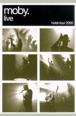 Moby Live: The Hotel Tour 2005 (2006)