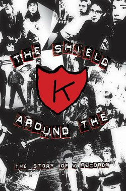 The Shield Around the K: The Story of K Records (2000)