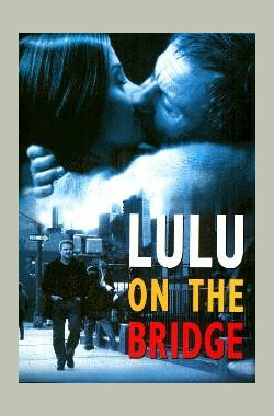 桥上的露露 Lulu on the Bridge (1998)