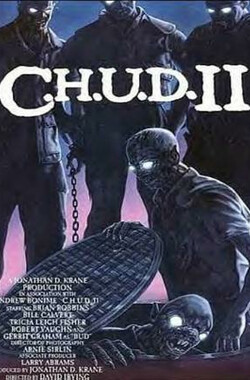 地下怪物二之重回地面 C.H.U.D. II - Bud the Chud (1989)