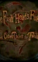 The Fish Heads Fugue and Other Tales for Twilight