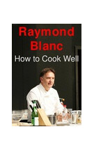 Raymond Blanc - How to Cook Well Season 1