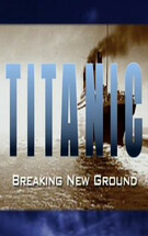Titanic: Breaking New Ground