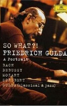 So What?! - Friedrich Gulda: A portrait