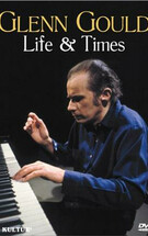 Glenn Gould - Life and Times